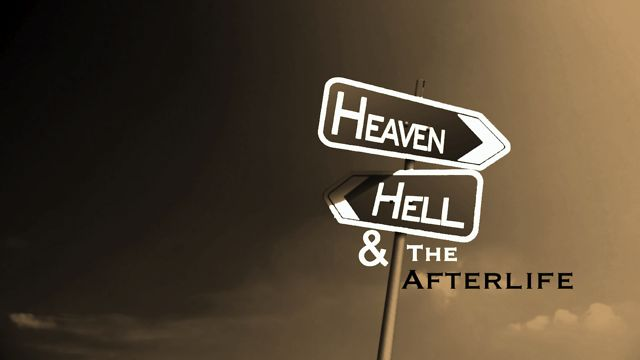 Heaven, Hell, and the After Life