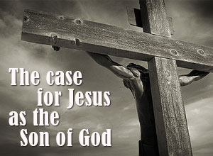 Case For Jesus as the Son of God
